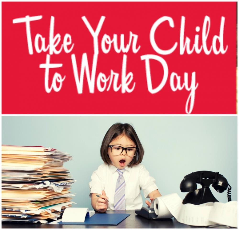 Take your son or daughter to work day!