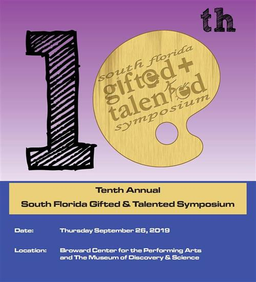 10th Annual South Florida Gifted & Talented Symposium, Thursday, 9/26/19 at the Broward Center for Performing Arts