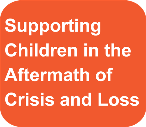 Supporting Children in the Aftermath of Crisis and Loss