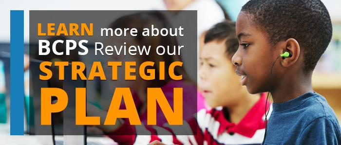 Learn more about BCPS. Review our Strategic Plan