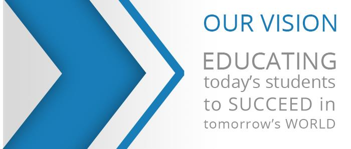Our Vision: Educating today's students to succeed in tomorrow's world.