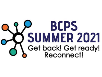 BCPS Summer 2021, Get Back! Get Ready! Reconnect! A summer experience open for all students in kindergarten through 12th grade.