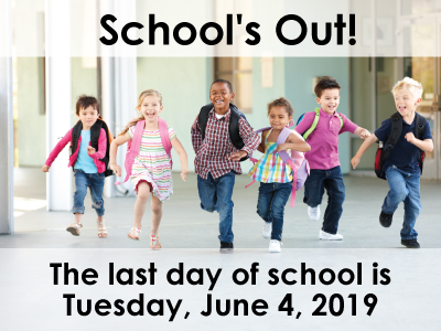 School's Out! The last day of school is Tuesday, June, 4 2019