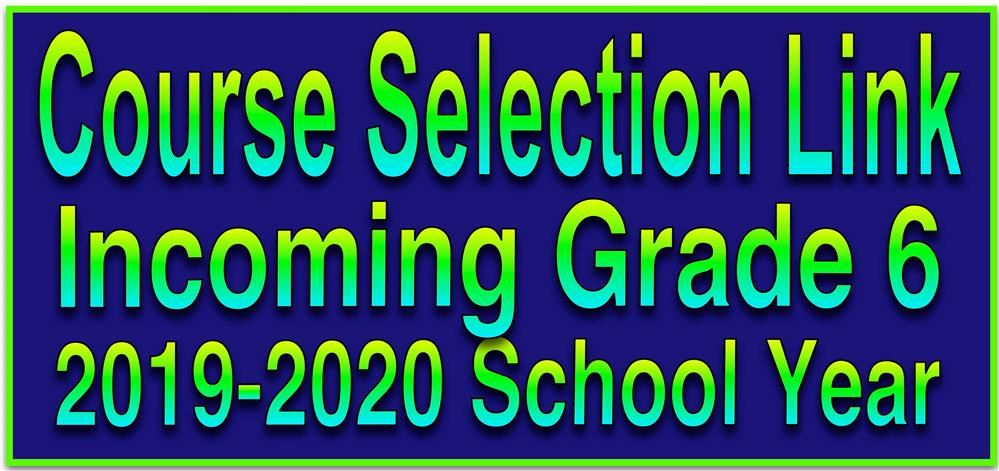 Incoming 6th Grader Course Selection Link is Here! (Click Here)