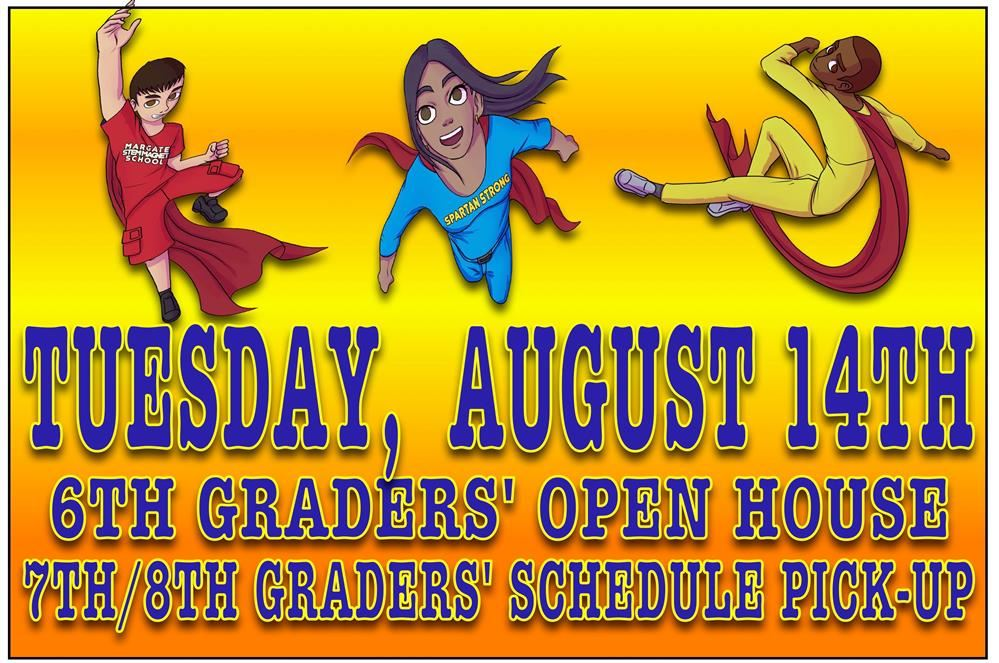 6TH GRADERS' OPEN HOUSE is Tuesday, August 14th. 7th & 8th GRADERS' SCHEDULE PICK UP IS TUESDAY, AUGUST 14TH.