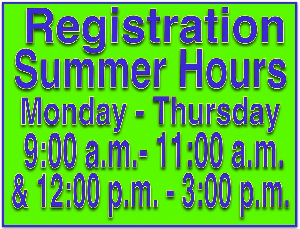 Registration Hours are Monday- Thursday, 9-11 and 12-3.