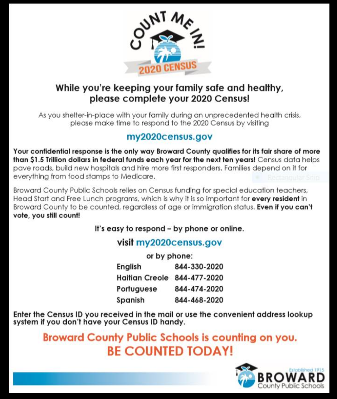 Make sure you count! Log on to my2020Census.gov and do the Census as soon as you can. The Census is confidential and taking it ensures that Broward County gets its share of 1.5 Trillion dollars in funding. If you don't vote, you still count!