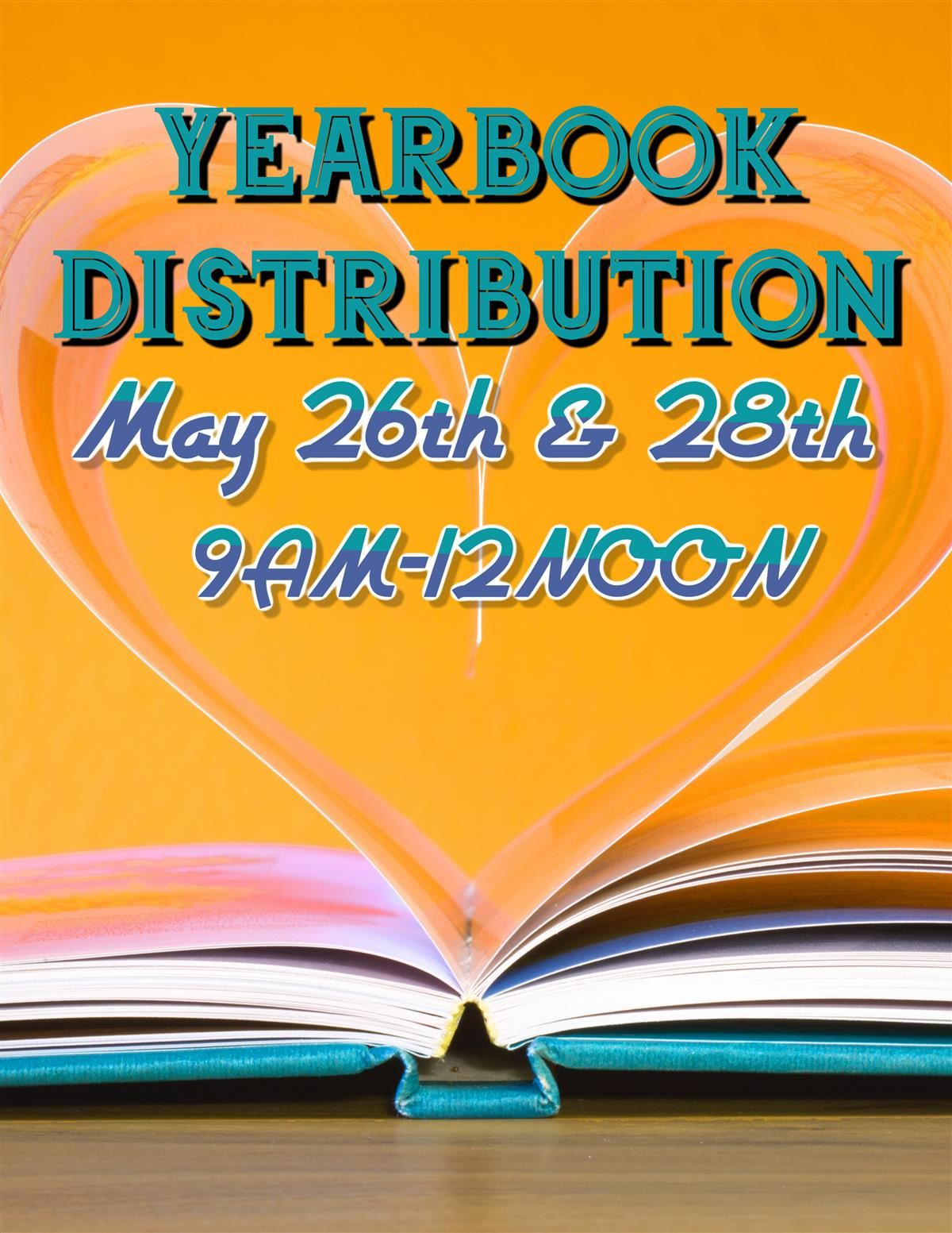 Yearbook distribution is May 26th and 28th