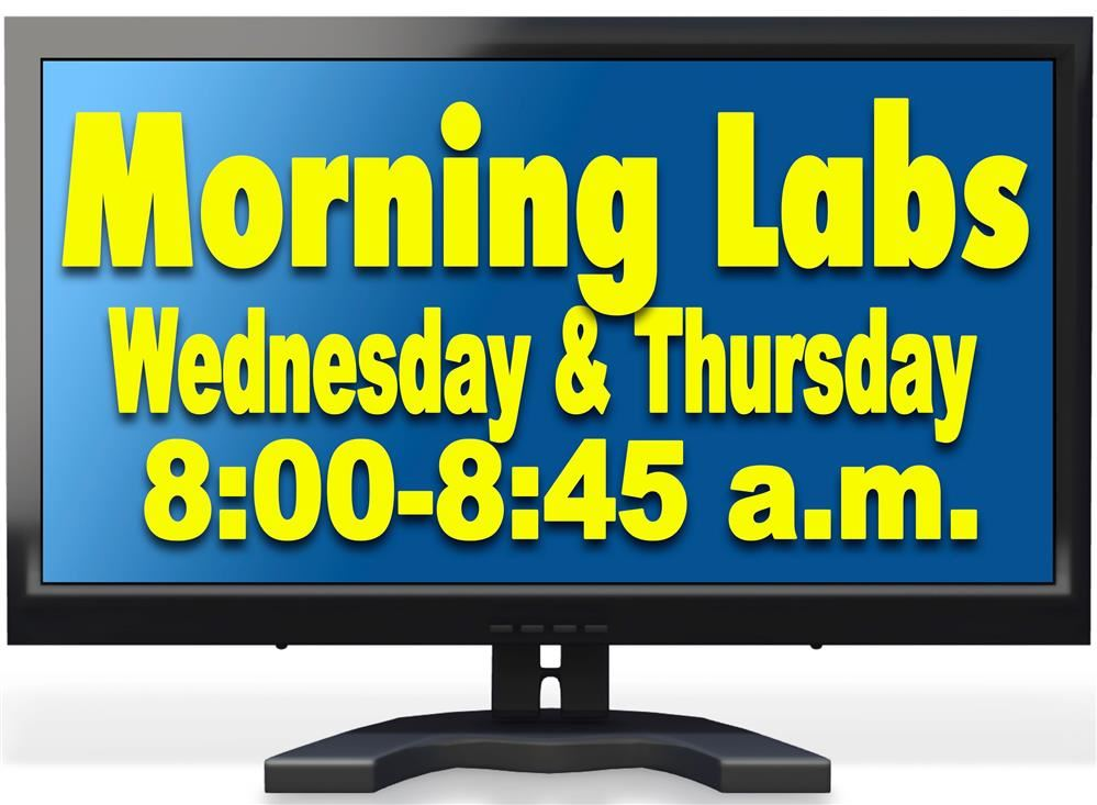 GET YOUR ONLINE WORK DONE! Morning Labs are now open on Wednesday and Thursday mornings from 8:00 a.m. to 8:45 a.m.