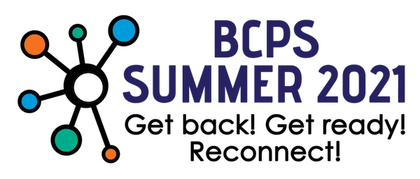 BCPS Summer 2021 Get Back! Get ready! Reconnect!