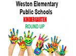 You are invited to Weston Elementary Public Schools Kindergarten Round Up