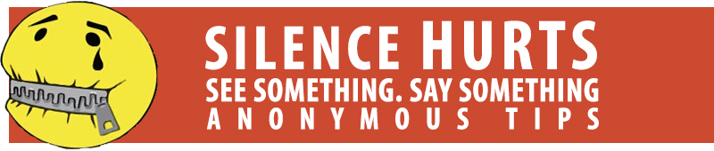 Silence hurts. Say something. Anonymous Tips