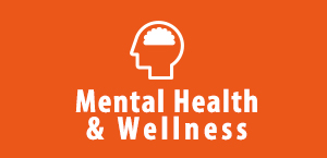 Mental Health and Wellness!