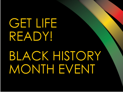Get Life Ready! Black History Month Event