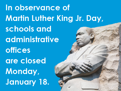 In observance of Martin Luther King Jr. Day, schools and administrative offices are closed Monday, January 18, 2021.